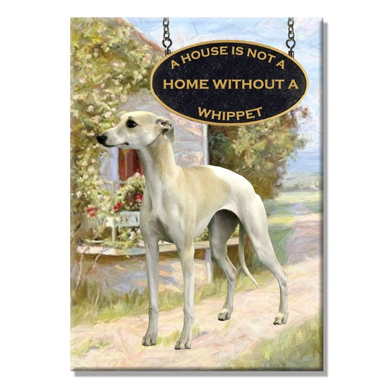 Whippet a House is Not a Home Fridge Magnet