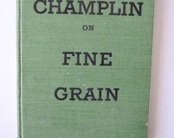 vintage book, Champlin on Fine Grain, by Harry Champlin, 1937 from Diz Has Neat Stuff