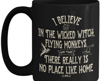 I Believe In The Wicked Witch, Flying Monkeys, And That There Really Is No Place Like Home 15oz Mug, Wizard of Oz Gifts
