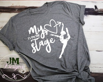 My Heart is on Stage, Bella Canvas Shirt, Dance Shirt, Dance Mom