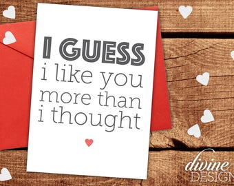 I guess I like you more than I thought - Sarcastic Valentine - Funny Valentines Day Card - Funny Love Card - Anniversary Card