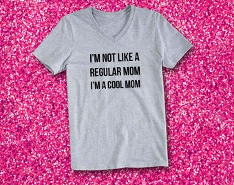 I'm Not Like a Regular Mom I'm a Cool Mom V-Neck T-Shirt