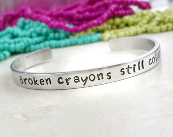 Broken Crayons Still Color, Friendship Gift, Confidence Bracelet, Hand Stamped, Love You, Stamped Jewelry, Inspirational Gift,