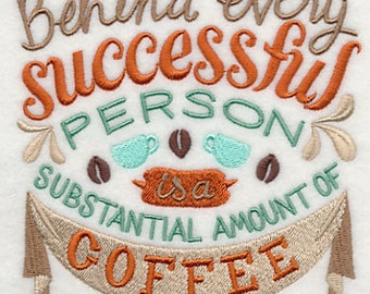 Behind Every Successful Person is a Substantial Amount of Coffee - Embroidered Flour Sack Hand/Dish Towel
