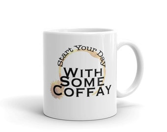 Start Your Day With Some Coffay ! Mug