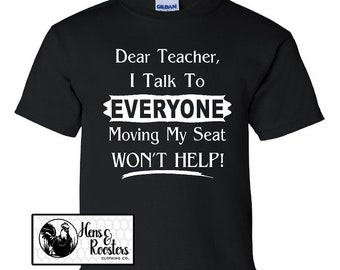 FUNNY Dear Teacher, I Talk To EVERYONE Moving My Seat, Won't Help! Toddler, Youth, Adult T-shirt, Humorous TShirt, Funny Tee - 2000B #1419
