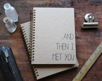 HARDCOVER - And then I met You - Letter pressed 5.25 x 7.25 inch journal