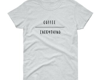 Coffee Over Everything Tee