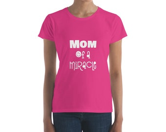 Mom of a Miracle Women's short sleeve t-shirt
