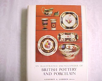 British Pottery and Porcelain, An Illustrated Encyclopedia by Geoffrey Godden, Vintage Reference Book 2nd Printing 1967, English Ceramic Art
