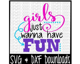 Girls Just Wanna Have Fun Cut File - DXF & SVG Files - Silhouette Cameo, Cricut
