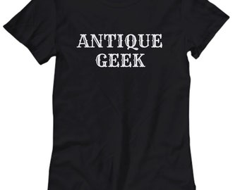Funny Antiquing Shirt - Antique Geek - Junking, Vintage, Flea Market - Antiquary Gift - Women's Tee