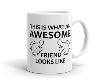 Awesome Friend Mug, Best Friend Mug, Friend Gift, Gift for Friend, Gift for her Gift for Best Friend Birthday Gift Mug for Best Friend #1053