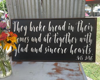 They broke bread in their homes and ate together, Acts 2:46, Custom Sign, Popular Signs,28x14