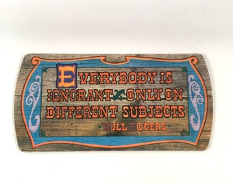 Vintage Quote Sign Decor, Orange Blue Brown Woodgrain, Everyone is Ignorant Only on Different Subjects, Will Rogers, Clever Words, Cardboard