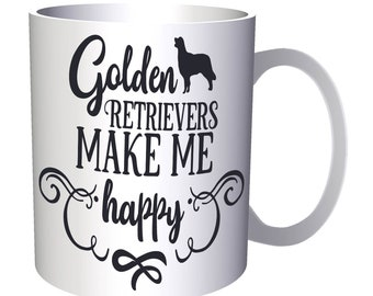 Golden Retrivers make me happy 11oz Mug w106