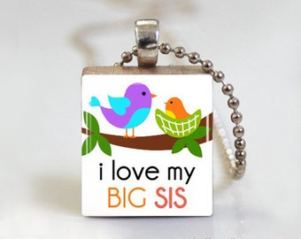 I Love My Big Sister - Scrabble Tile Pendant - Free Ball Chain Necklace or Key Ring