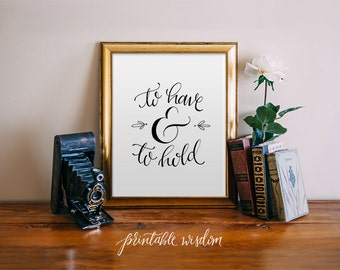 To have and to hold, wedding printable quote decor, hand lettered calligraphy print - wedding decor typography print Printable Wisdom