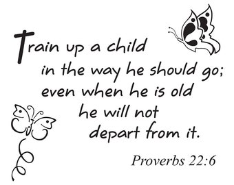 Designer vinyl wall art.  Train up a child in the way he should go; even when he is old he will not depart from it. Proverbs 22:6