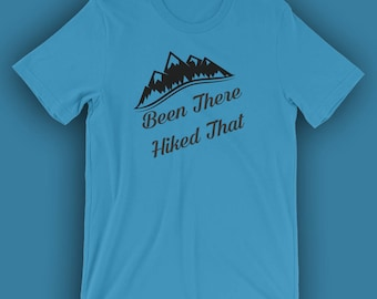 Been There Hiked That | Hiking Shirt | Outdoor Shirt | New Hiking Shirts