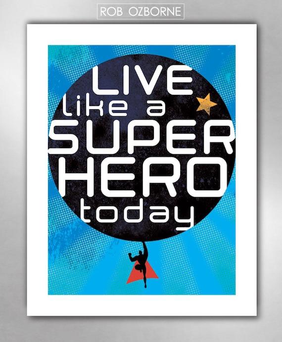 Live Like A SUPER HERO Today Art Print 11x14 by Rob Ozborne