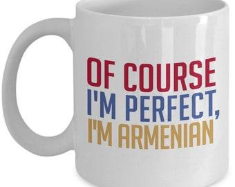 Armenian Coffee Mug - Of course I'm perfect, I'm Armenian - Funny Tea Hot Cocoa Cup - Novelty Birthday Gift Idea