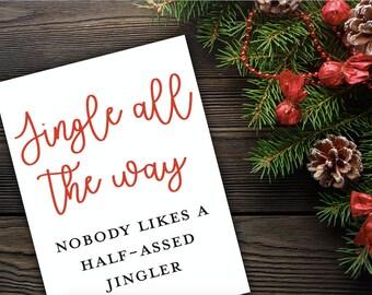 Jingle All The Way - Nobody Likes a Half-Assed Jingler - Christmas Print - Digital Download - Christmas Sign - Jingle Bells Print