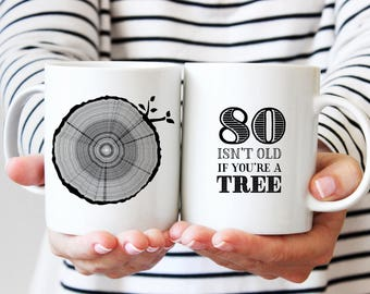 80th Birthday Gift, Coffee Mug, 80 Year Old Birthday, Milestone Birthday Party Gift, Tree Rings, Tea Mug, 80 Isn't Old If You're A Tree