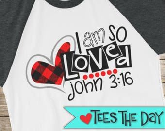 Valentines shirt, I am so Loved raglan shirt, John 3:16 Loved 3/4 sleeve raglan, V-day raglan, Religious shirt, Christian shirt, TeesTheDay