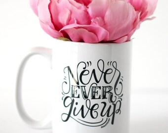 Mug - Never, ever give up - hand lettered inspirational mug