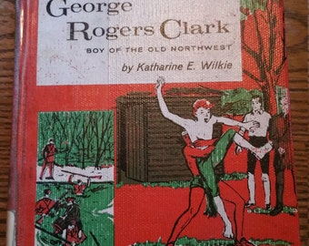 George Rogers Clark boy of the Old Northwest