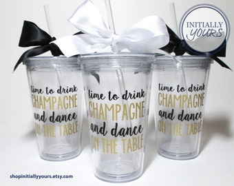 Time to Drink Champagne & Dance on the Table Tumbler, Drink Champagne Bachelorette Cups, Custom Bachelorette Party Cups, Pop the Bubbly
