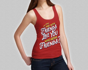 Rushmore Tank Top - With Friends Like You Who Needs Friends Ladies Tank - Wes Anderson Shirt Top - Dirk Calloway - Girl's S M L XL XXL
