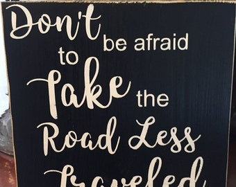 Motivational Sign - Take the Road Less Traveled - Wood Sign