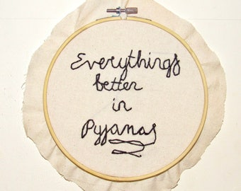 Quote 'everythings better in pyjamas' embroidery hoop art