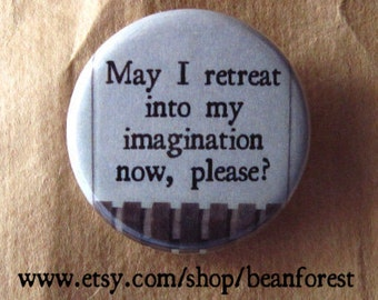 may i please retreat into my imagination now, please - pinback button badge
