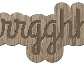 ARRRGGHHH - little words - laser cut wood - brooch