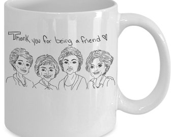 Thank You For Being A Friend Mug - Golden Girls Coffee Mug - Rose Blanche Dorothy Sophia - Golden Girls Merchandise Cup - Gift For Friend