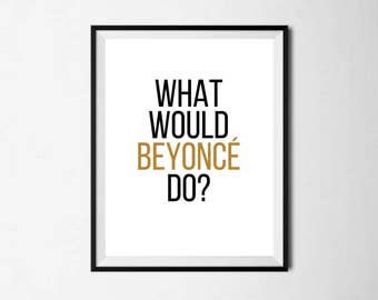 What Would Beyoncé Do Downloadable Printable Print Digital Download Art Design Black and White Typography Sassy Word Decor
