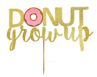 Girls Donut Grow Up Cake Topper - Donut Party Decor - Donut Birthday Party - Happy Birthday - Donut Party Supplies - Donut Party Decorations
