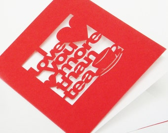 Papercut Wedding Valentines Day or Anniversary Greeting Card - I Love You More Than Tea