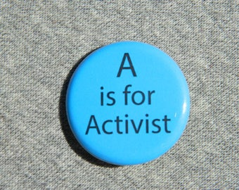 A is for Activist - Button - Magnet - Bottle Opener