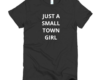 Small Town Girl Shirt Lonely Girl Not City Alone Ranch Life City Girl Tshirt Girlfriend Gift BFF Birthday Gift Gift for Sister Gift Wife