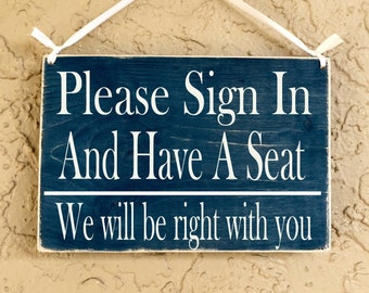 Please Sign In and Have A Seat. We Will Be Right With You 10x8 (Choose Color) Salon Spa Office Welcome Door Custom Rustic Wood Sign