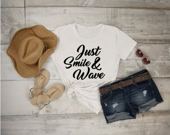 Just Smile and Wave T shirt