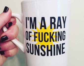 I'm a ray of fu&*ing  sunshine MUG