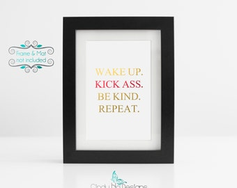 Discontinued - Wake up.  Kick Ass. Be Kind. Repeat. Gold and Red Foil- 3 x 4 Print - Excellent reminder to work and be at your best!
