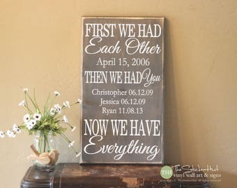 First We Had Each Other Then We Had You Now We Have Everything - Rustic Sign - Family Wood Sign - Distressed Wooden Sign S270