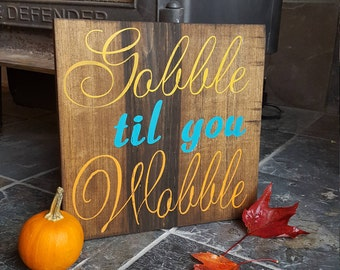 Gobble til you Wobble, thanksgiving sign, Sold as Pictured