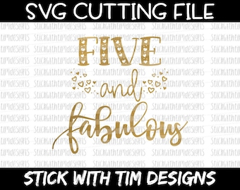 Five and Fabulous Svg Birthday Svg Five Birthday svg 5th svg files PNG Files svg files for Silhouette svg files for Cricut SVG Designs